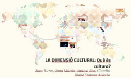LA DIMENSIÓ CULTURAL: Què és cultura?