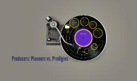 Producers: Pioneers vs. Prodigies