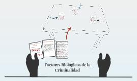 Copy of Factores Biológicos de la Criminalidad