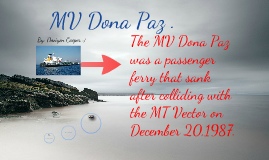 mv dona paz essay The aftermath of the tragedy the mv dona paz collided with the oil tanker mt vector on december 30, 1987 considered the worst maritime accident in history, 4,286 people perished on the ferry the awful death toll was caused by massive overcrowding by people returning to their family homes to celebrate christmas.
