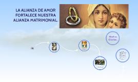 Nuestra Alianza de Amor fortalece  nuestra Alianza Matrimoni