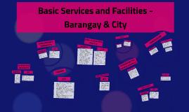 Basic Services and Facilities - Barangay/City
