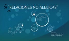 """Copy of """"RELACIONES NO ALELICAS"""""""