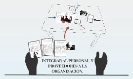 INTEGRAR AL PERSONAL  Y PROVEEDORES A LA ORGANIZACION.