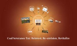 Coal Severance Tax: Reinvest, Re-envision, Revitalize
