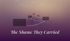 The Shame They Carried