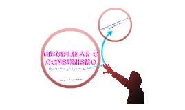 Copy of Disciplinar o consumismo