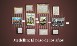 Medellín: El paso de los años
