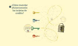 ¿Cómo manejar eficientemente las tarjetas de crédito?