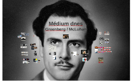 Médium dnes (Greenberg X McLuhan)