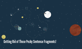 Getting Rid of Those Pesky Sentence Fragments!