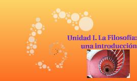 Unidad I. La Filosofía: una introducción