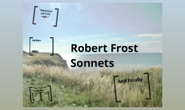 frost sonnet Poems by robert frost a boy's will and north of boston by james e mcglinn series editors: jeanne m mcglinn and james e mcglinn t e a c h e r ' s g u i d a teacher's guide to the signet.