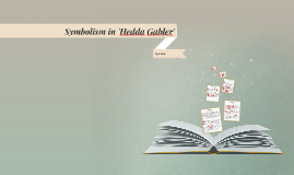 symbolism in hedda gabler Once the subject of public controversy, defended only by the avant-garde theater critics of the nineteenth century, ibsen's prose dramas now appear as successfu.