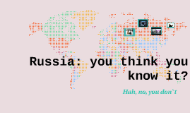 Russia: you think you know it?