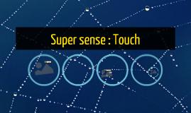 Super sense : Touch
