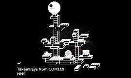 Takeaways from COM122 NNS