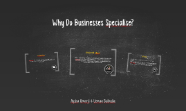 Why Do Businesses Specialise