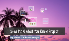 Show Mr. O what You Know Project