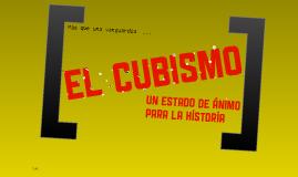 Más que una vanguardia ... EL CUBISMO: un estado de ánimo para la historia.