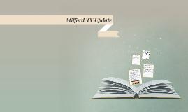 Milford TV Update
