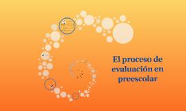 El proceso de evaluación en la educación Preescolar.
