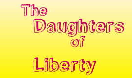 Daughters of Liberty by Erin H on Prezi