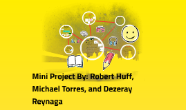 Mini Project By: Robert Huff, Michael Torres, and Dezeray Re