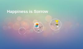Happiness is Sorrow