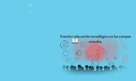EDUCACION TECNOLOGICA EN LOS CAMPOS ACTUALES