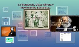 Copy of La burguesía, clase obrera y movimientos socialistas.