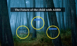 The Future of the child with ADHD