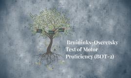 Copy of Bruininks-Oseretsky Test of Motor Proficiency (BOT-2)