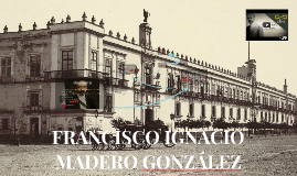FRANCISCO IGNACIO MADERO GONZÁLEZ