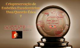 Criopreservação de Embriões Excedentários: Uma Questão Ética