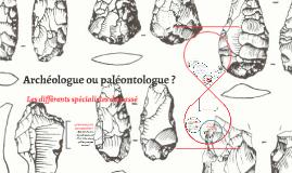 Archéologue ou paléontologue ?