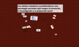 Copy of Los núcleos temáticos y problemáticos: una estrategia curric