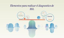 Elementos para el diagnostico de BSL