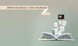 IMPACTO SOCIAL Y TECNOLOGICO