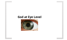 God is at Eye Level
