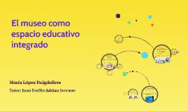 El museo como espacio educativo integrado