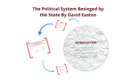 Copy of The Political System Besieged by the State:  By David Easton
