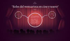 """Copy of  """"Roles del vestuarista en cine y teatro"""""""