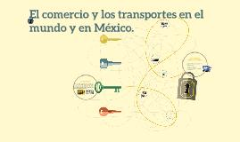 El comercio y los transportes en el mundo y en México.