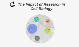 The Impact of Research in Cell Biology