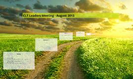 CLT Leaders Meeting - August 2013