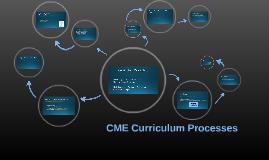 CME Curriculum Processes