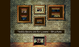 Teddy Bears are for Lovers - Structure