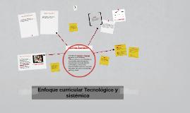 Enfoque curricular Tecnológico y sistémico