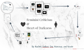 feminist criticism and heart of darkness by stefani arts on prezi copy of feminist criticism and heart of darkness